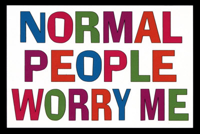 Normal people worry me
